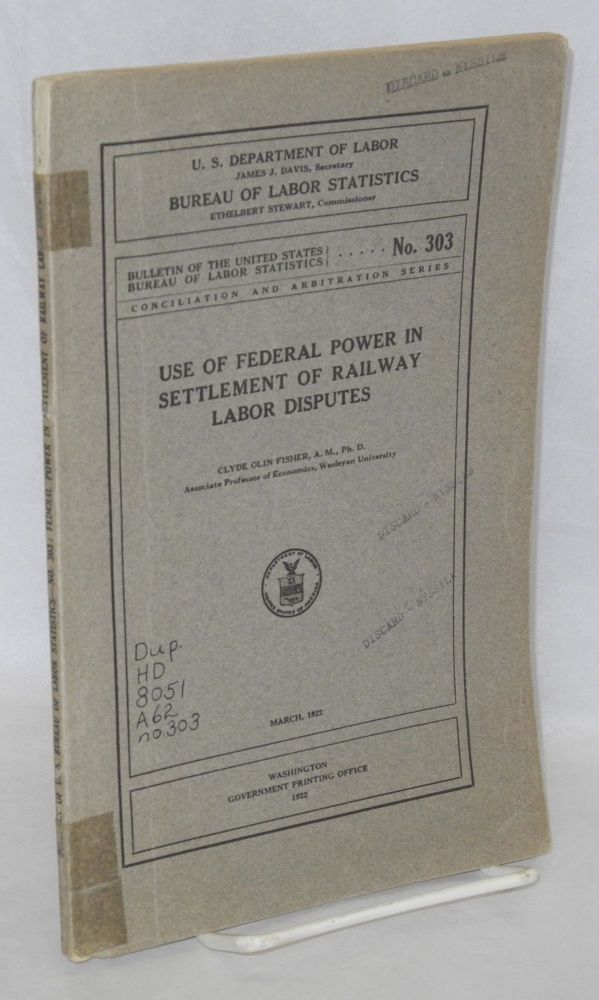 Use of federal power in settlement of railway labor disputes. Clyde Olin Fisher.