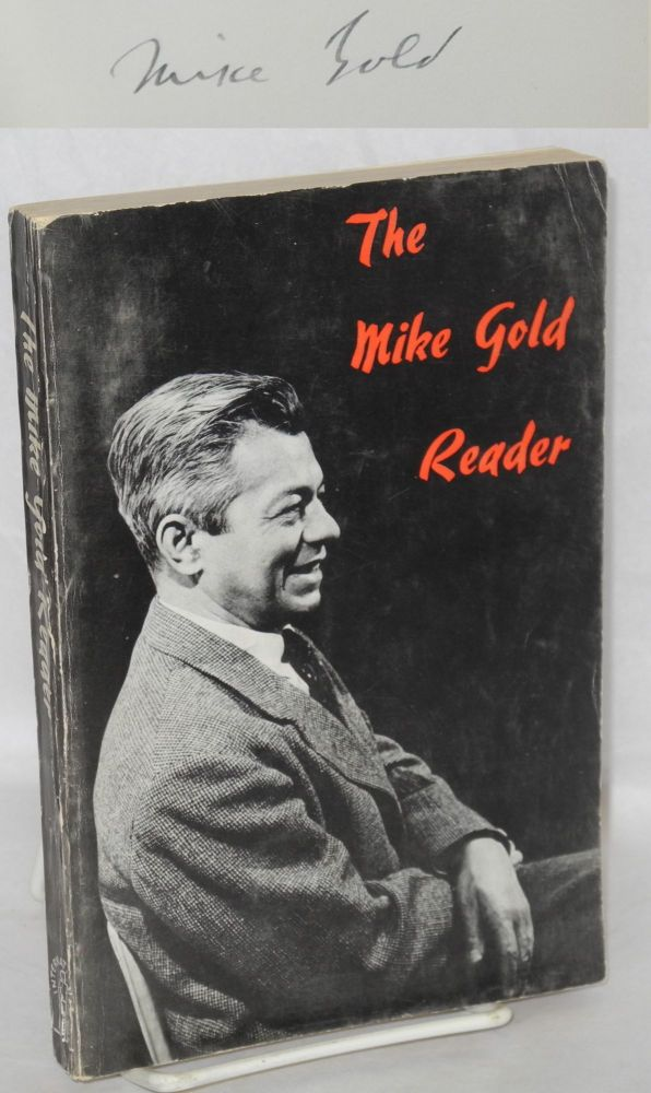 The Mike Gold reader; from the writings of Michael Gold. With an introduction by Samuel Sillen. Michael Gold.