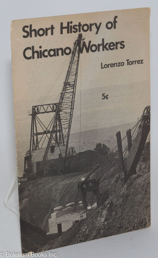 Short history of Chicano Workers. Lorenzo Torrez.