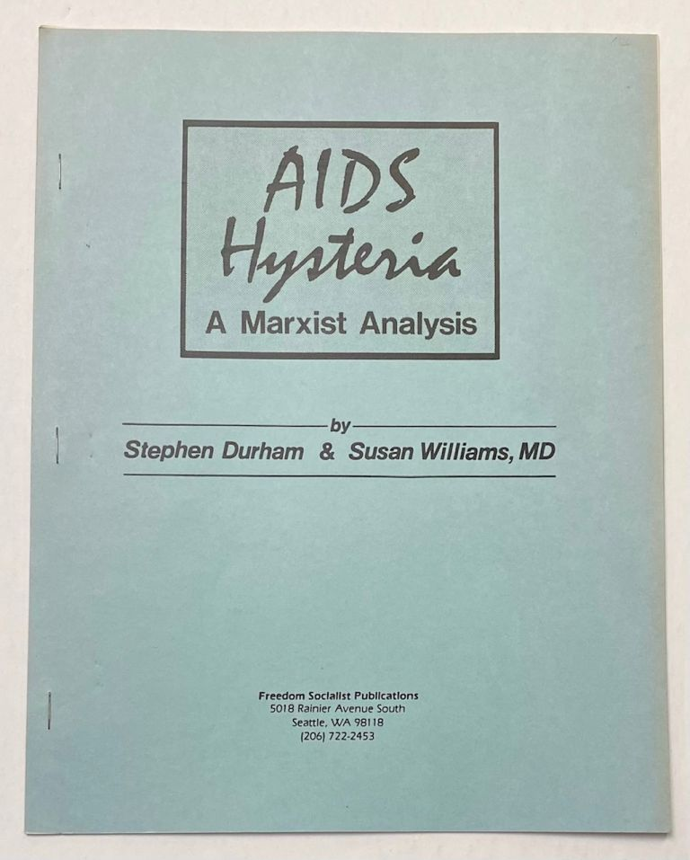 AIDS hysteria: a Marxist analysis, presented at the Pacific Northwest Marxist Scholars Conference, University of Washington, Seattle, Washington, April 11-13, 1986. Stephen Durham, Susan Williams.