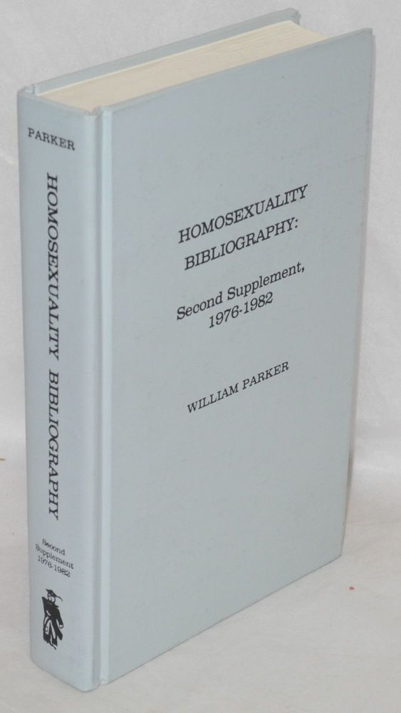 Homosexuality bibliography: second supplement, 1976-1982. William Parker.