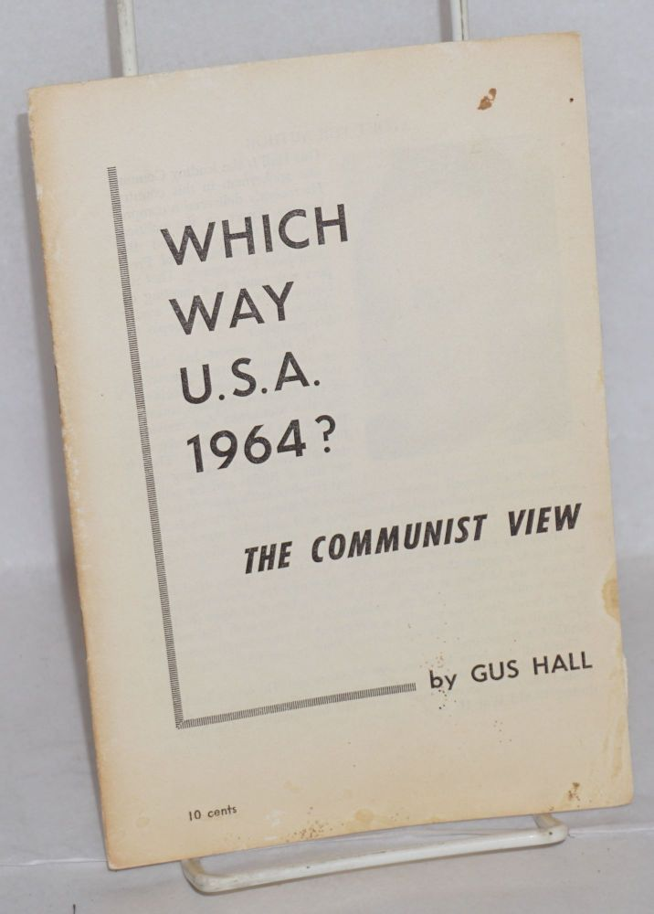 Which way U.S.A. 1964? The Communist view. Gus Hall.