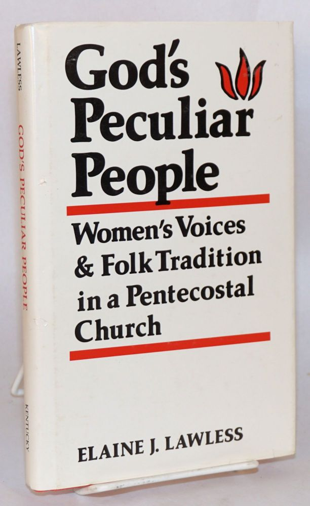 God's peculiar people; women's voices & folk tradition in a pentecostal church. Elaine J. Lawless.