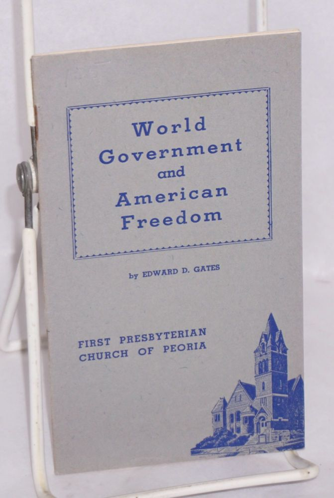 World government and American freedom. Edward Gates.