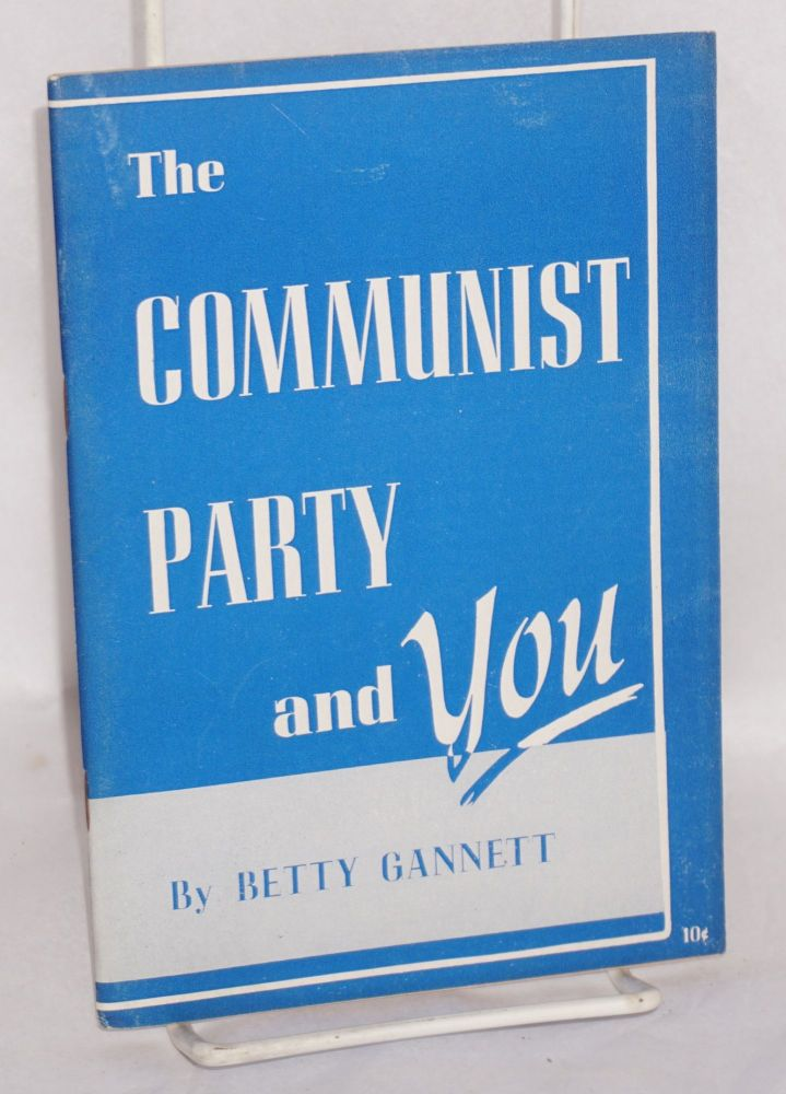The Communist Party and you. Betty Gannett.
