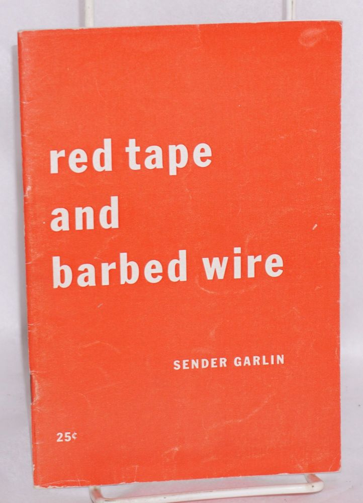 Red tape and barbed wire; close-up of the McCarran law in action. Sender Garlin.