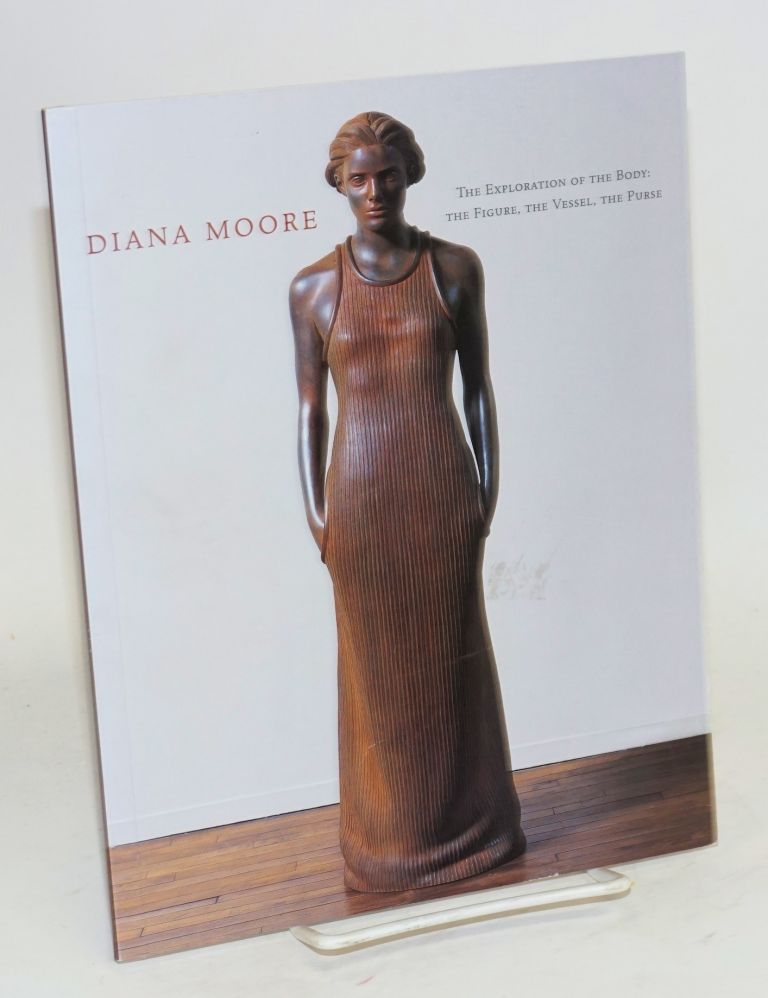 Diana Moore: the exploration of the body: the figure, the vessel, the purse, November 19 - December 31, 2004 Los Angeles