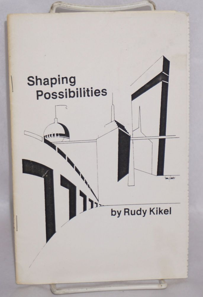 Shaping possibilities. Rudy Kikel.