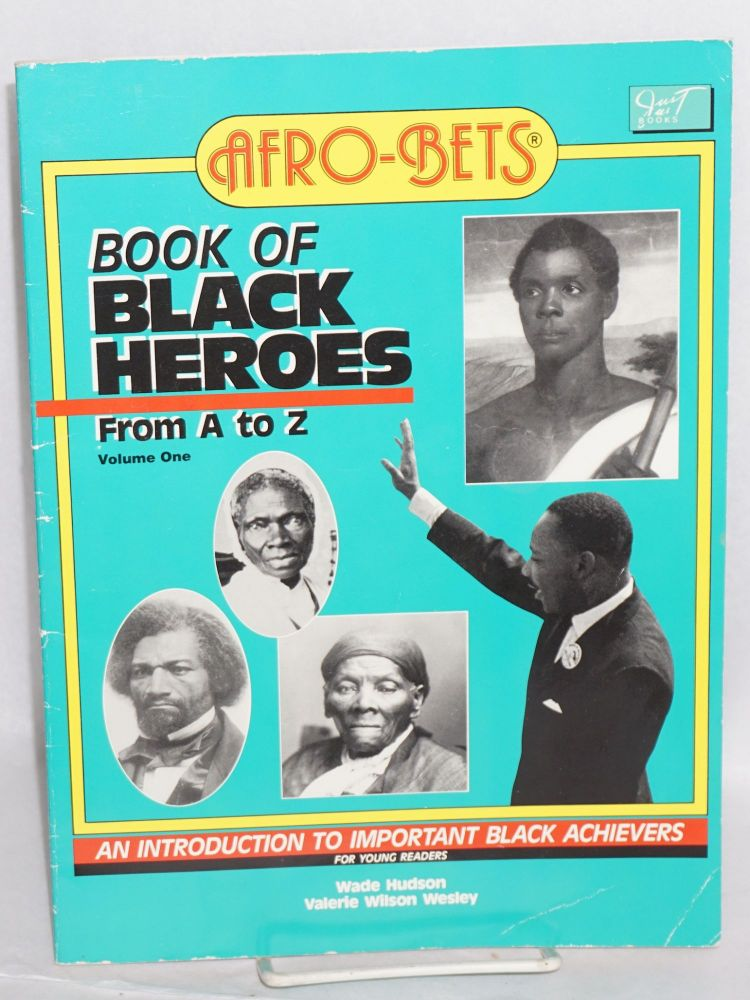 Afro-Bets book of black heroes from A to Z; an introduction to important black achievers for young readers. Wade Hudson, Valerie Wilson Wesley.