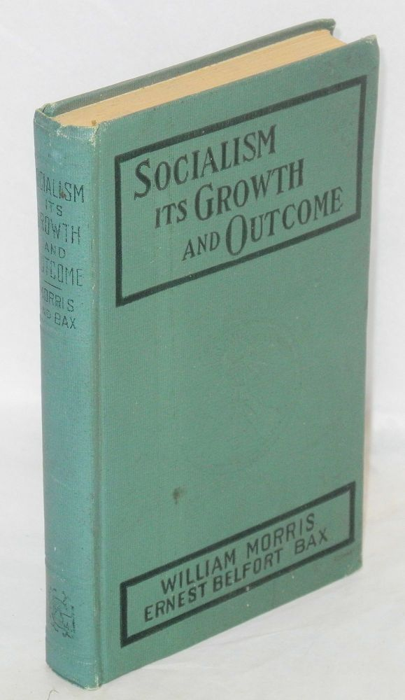 Socialism, its growth and outcome. William Morris, E. Belfort Bax.