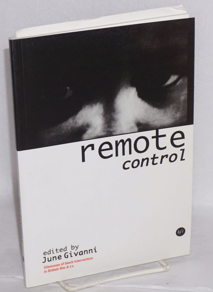 Remote control; dilemmas of black intervention in British film & tv, report from the BFI African & Caribbean Unit, Black & White in Colour Conference: prospects for black intervention in television, held at the ICA, November 1922. June Givanni, ed.