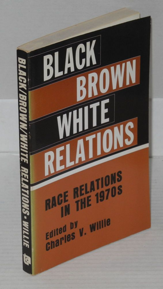 Black/brown/white relations; race relations in the 1970s. Charles Vert Willie, ed.