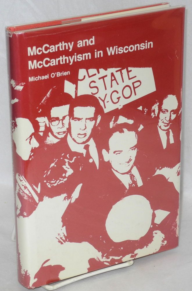 McCarthy and McCarthyism in Wisconsin. Michael O'Brien.