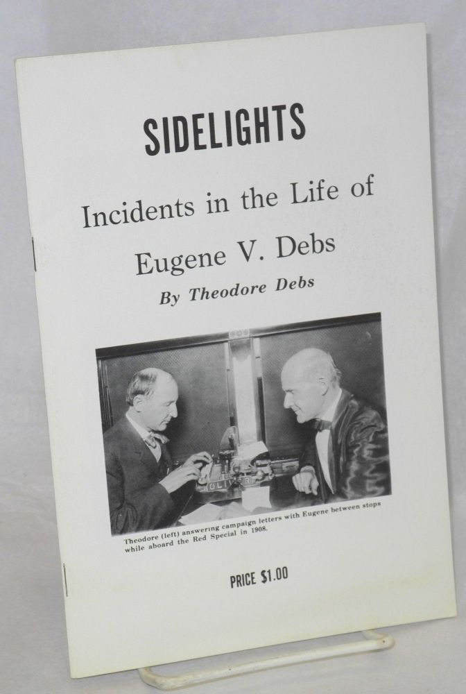 Sidelights, incidents in the life of Eugene V. Debs introduction; Theodore Debs 1864-1945 by Brommei. Theodore Debs, Dr. Bernard J. Brommei.
