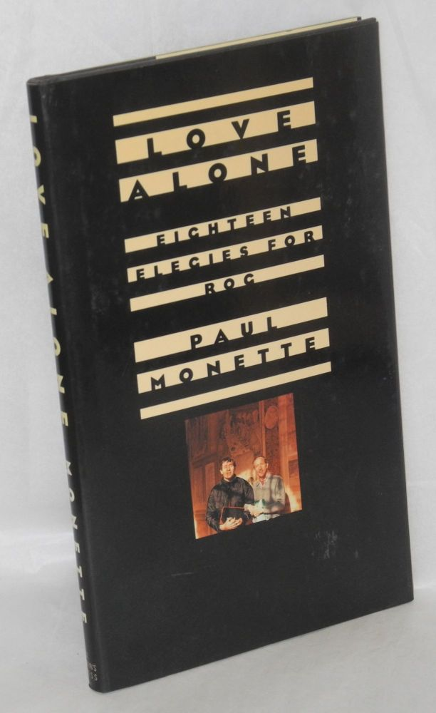 Love alone; 18 elegies for Rog. Paul Monette.