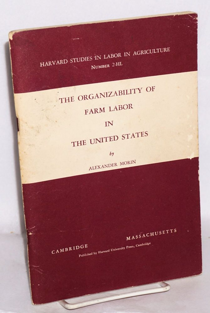 The organizability of farm labor in the United States. Alexander Morin.