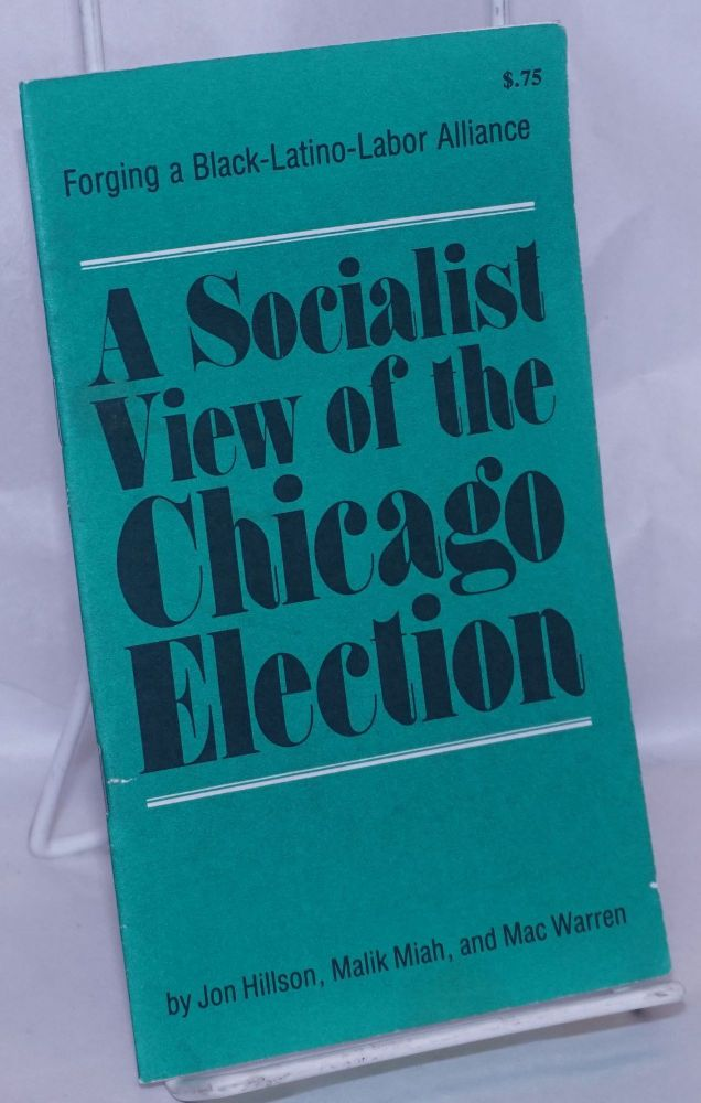 A socialist view of the Chicago election, forging a Black-Latino-labor alliance. Jon Hillson, , Malik Miah, Mac Warren.