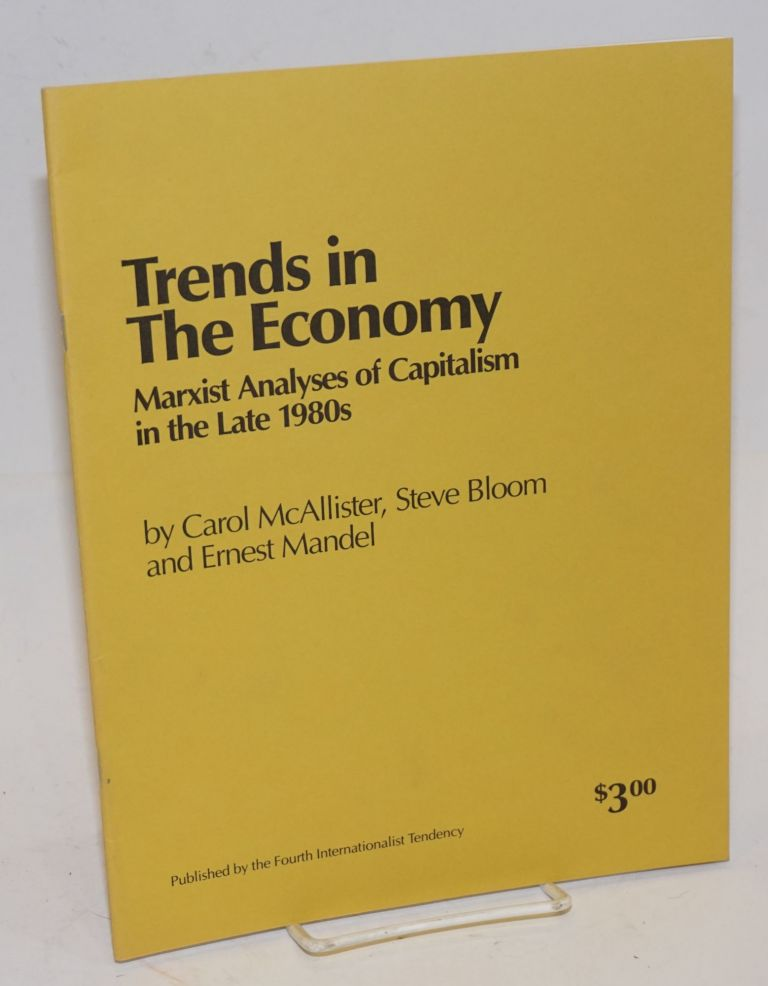 Trends in the economy; Marxist analyses of capitalism in the late 1980s. Carol McAllister, Steve Bloom, Ernest Mandel.