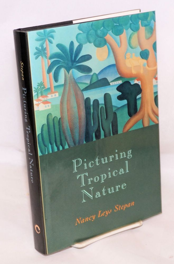 Picturing tropical nature. Nancy Leys Stepan.