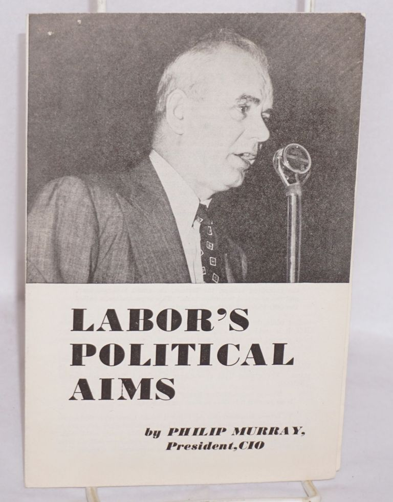 Labor's political aims. Philip Murray.