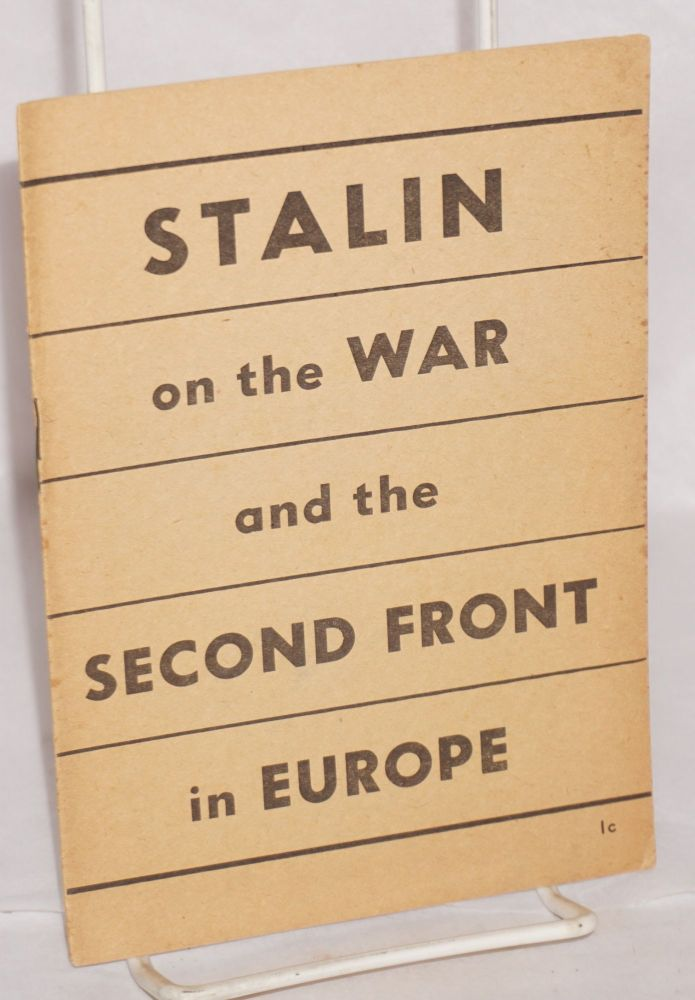 Stalin on the war and the second front in Europe, address delivered in Moscow November 6, 1942, on the occasion of the 25th anniversary of the socialist revolution. Joseph Stalin.