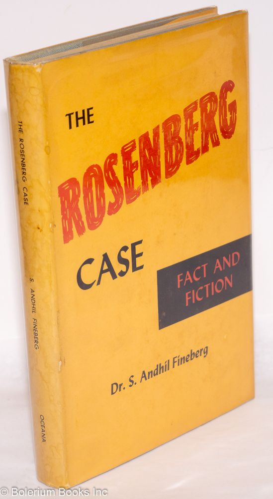 The Rosenberg case, fact and fiction. S. Andhil Fineberg.