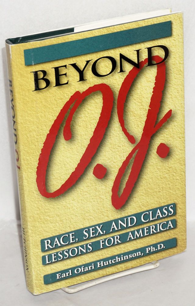 Beyond O. J.; race, sex and class lessons for America. Earl Ofari Hutchinson.