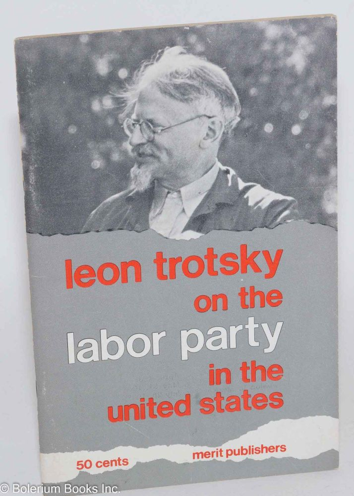 Leon Trotsky on the labor party in the United States. Leon Trotsky.
