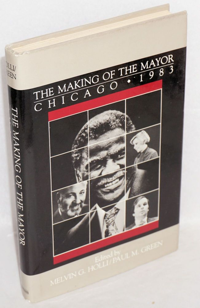 The making of the mayor; Chicago 1983. Melvin G. Holli, eds Paul M. Green.