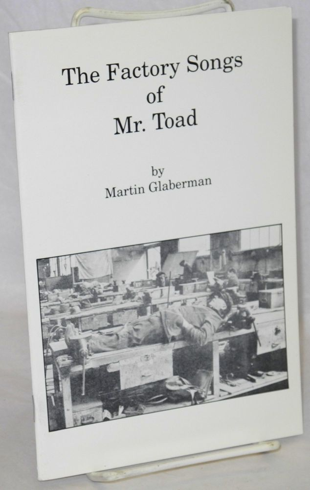 The factory songs of Mr. Toad. Martin Glaberman.