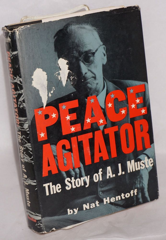 Peace agitator; the story of A.J. Muste. Nat Hentoff.