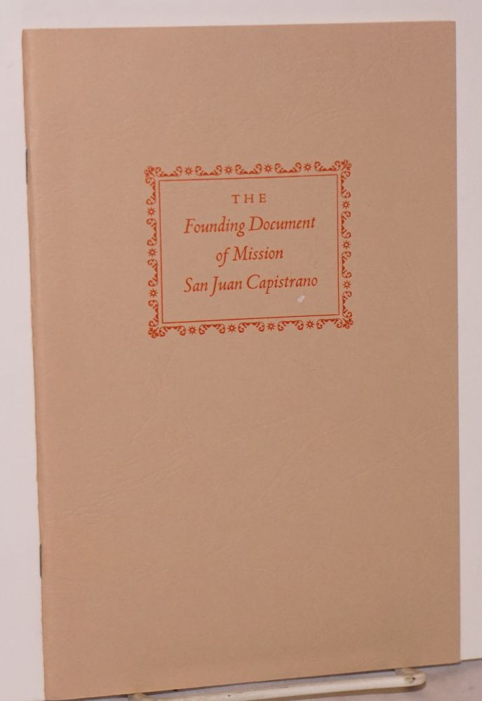 The Founding Document of Mission San Juan Capistrano; with a translation by Monisgnor Vincent...