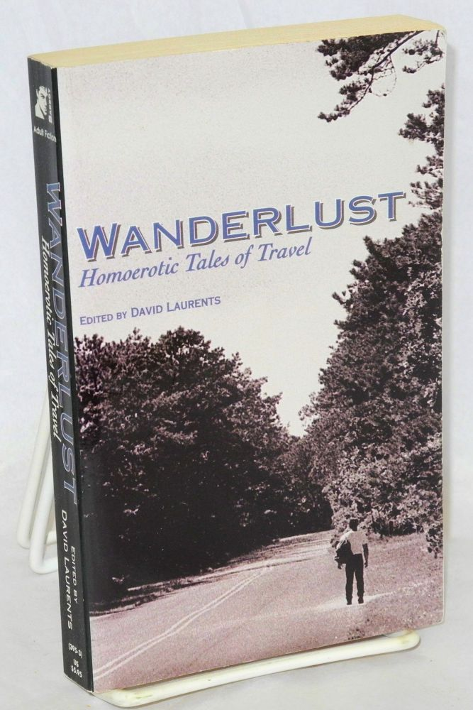 Wanderlust: homoerotic tales of travel. David Laurents, , Lars Eighner, Felice Picano, Aaron Travis.