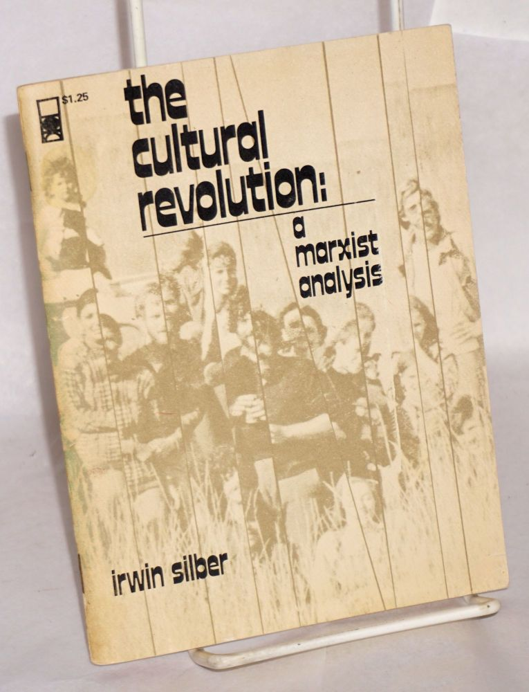 The cultural revolution: a Marxist analysis. Irwin Silber.