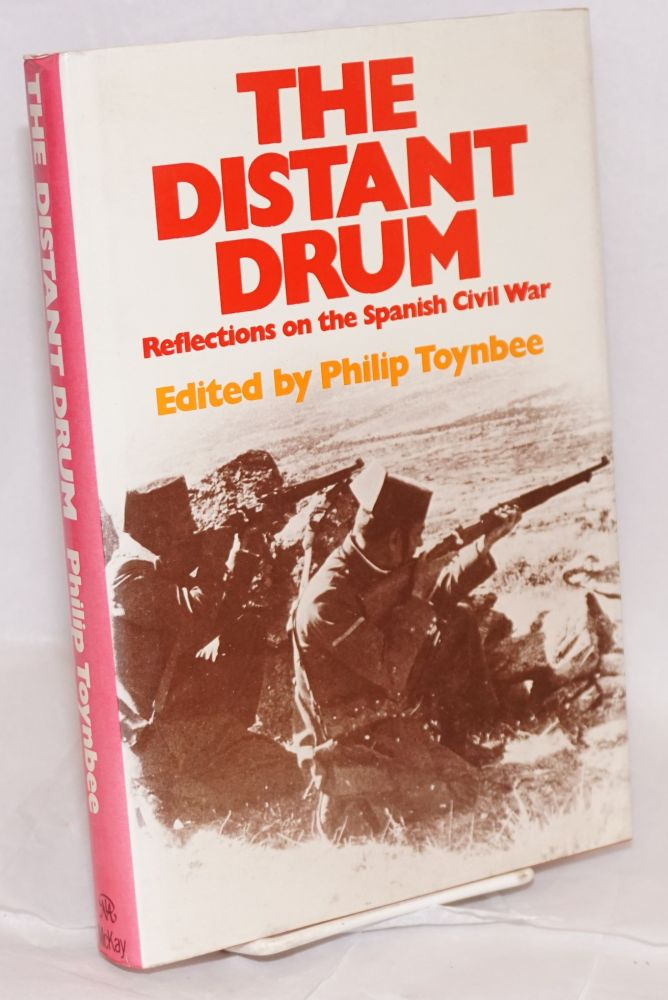 The distant drum; reflections on the Spanish Civil War. Philip Toynbee, ed.