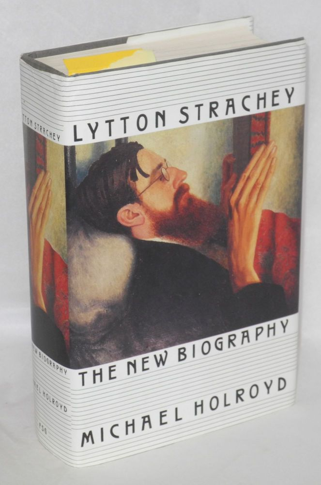 Lytton Strachey; the new biography. Michael Holroyd.