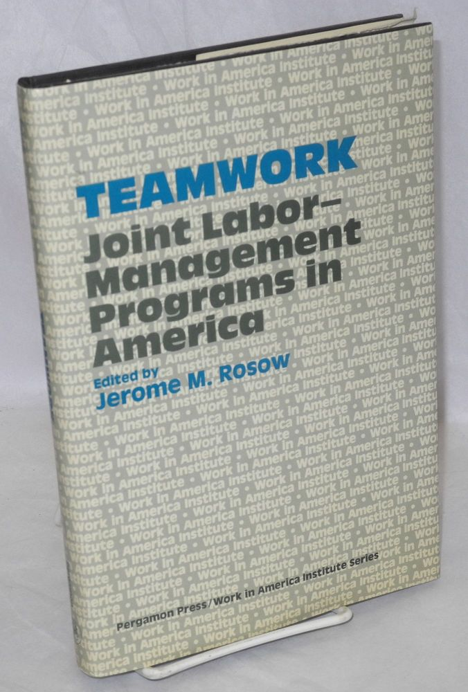 Teamwork, joint labor - management programs in America. Jerome M. Rosow, ed.