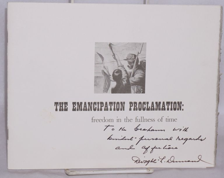 The emancipation proclamation; freedom in the fullness of time. Address presented by Professor Dwight L. Dumond at the University of Michigan's commemoration of the centennial of President Lincoln's Emancipation Proclamation, January 9, 1963, in Hill Auditorium. Dwight Lowell Dumond.