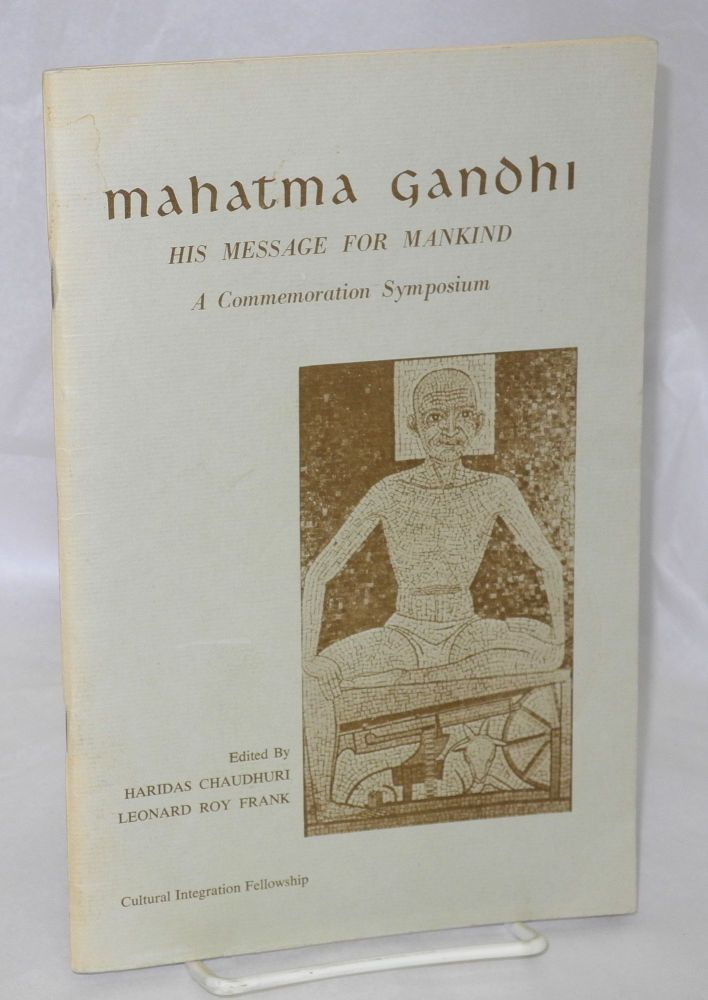 Mahatma Gandhi: his message for mankind, a commemorative symposium. Mahatma Gandhi, , Haridas Chaudhuri, Leonard Roy Frank.