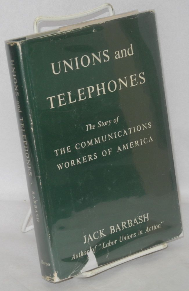 Unions and telephones; the story of the Communications Workers of America. Jack Barbash.
