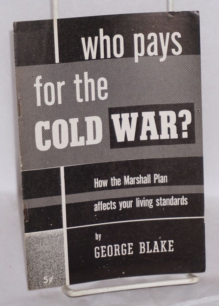 Who pays for the cold war? How the Marshall Plan affects your living standards. George Blake, George Blake Charney.