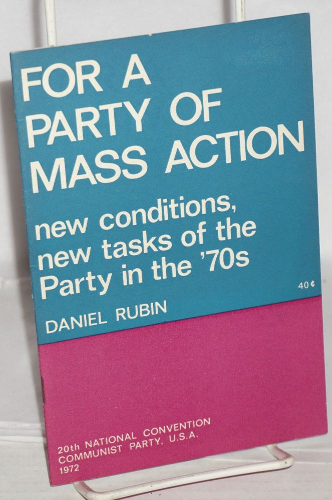For a party of mass action, new conditions, new tasks of the Party in the '70s. Daniel Rubin.