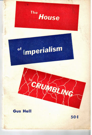 The house of imperialism is crumbling. Gus Hall.