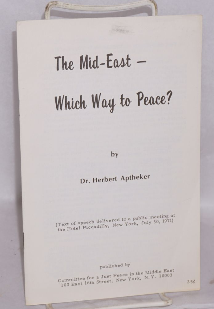 The Mid-East -- which way to peace? (Text of speech delivered to a public meeting at the Hotel Piccadilly, New York, July 30, 1971). Herbert Aptheker.