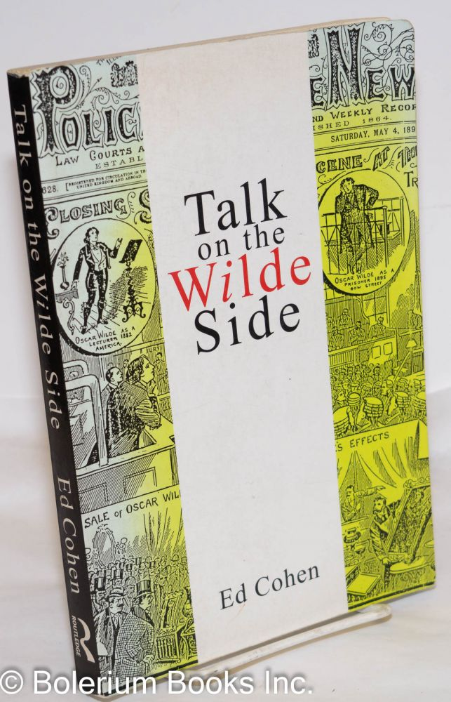 Talk on the Wilde side; toward a genealogy of a discourse on male sexualities. Ed Cohen.