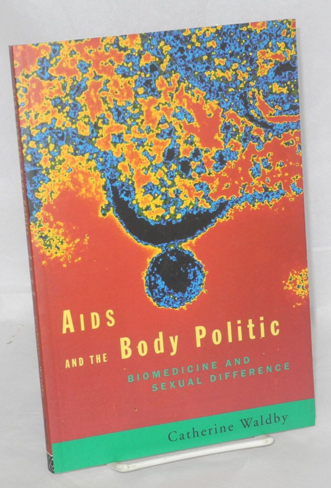 AIDS and the body politic; biomedicine and sexual difference. Catherine Waldby.