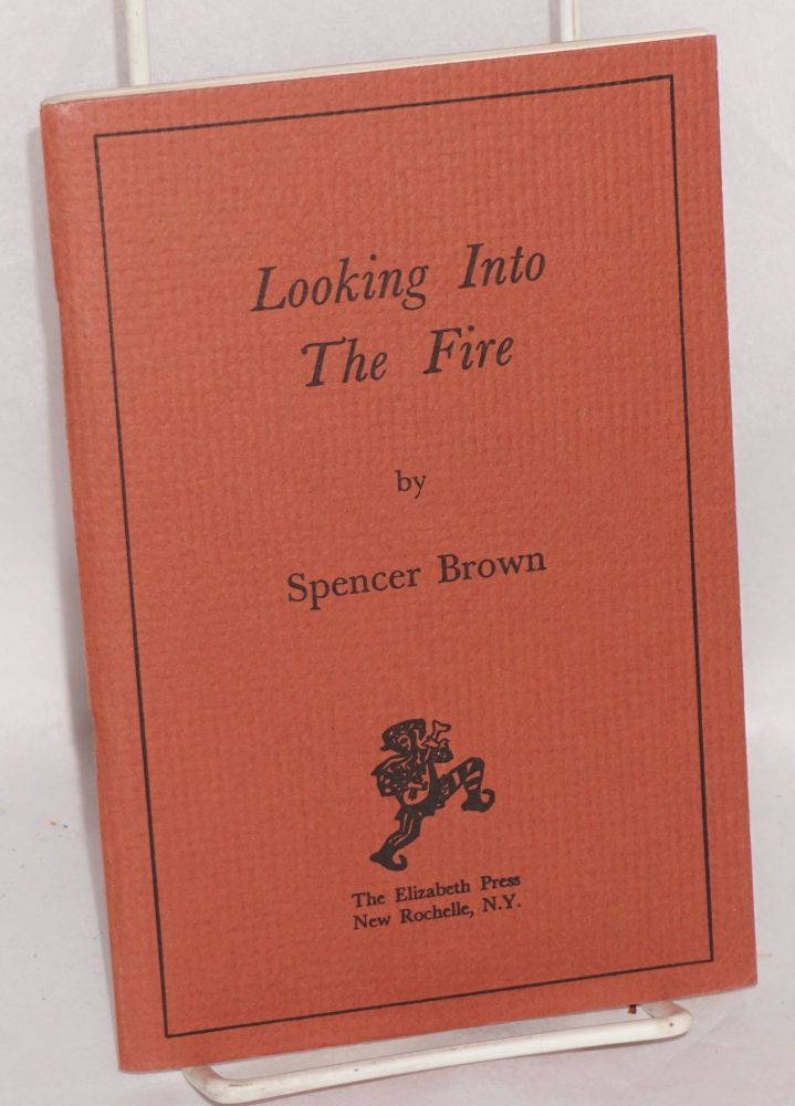 Looking into the fire. Spencer Brown.
