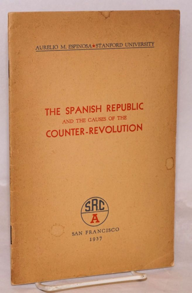 The second Spanish Republic and the causes of the counter-revolution. Aurelio M. Espinosa.