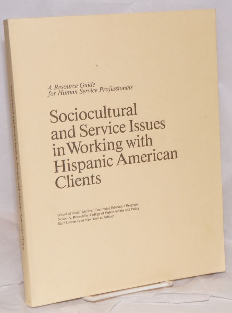 Sociocultural and service issues in working with Hispanic American clients; a resource guide for human service professionals. Lester Brown, John Oliver, J. Jorge Klor de Alva.