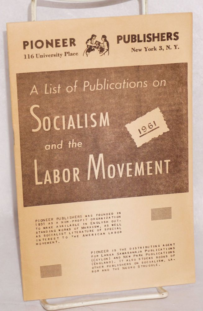 A list of publications on socialism and the labor movement, 1961. Pioneer Publishers.